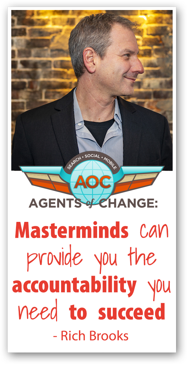 Masterminds can provide you the accountability you need to succeed - Rich Brooks